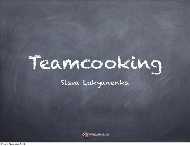 Teamcooking Slava Lukyanenka  Friday, November 8, 13