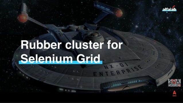 Rubber cluster for Selenium Grid