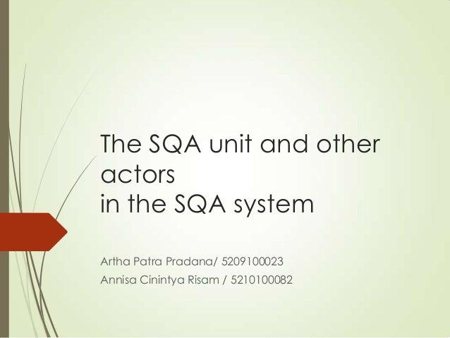 The SQA unit and otheractorsin the SQA systemArtha Patra Pradana/ 5209100023Annisa Cinintya Risam / 5210100082