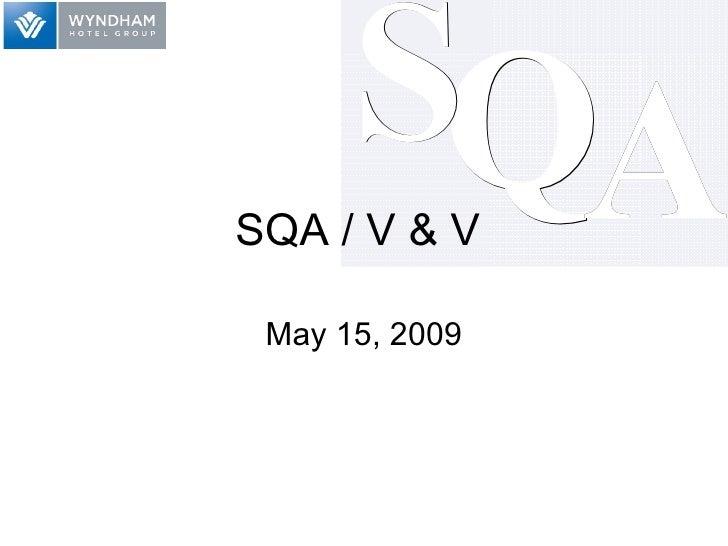 SQA / V & V  May 15, 2009