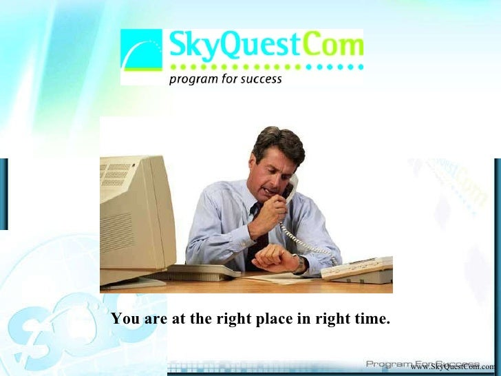 www.SkyQuestCom.com You are at the right place in right time.