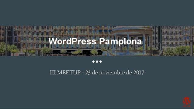 WordPress Pamplona III MEETUP - 23 de noviembre de 2017