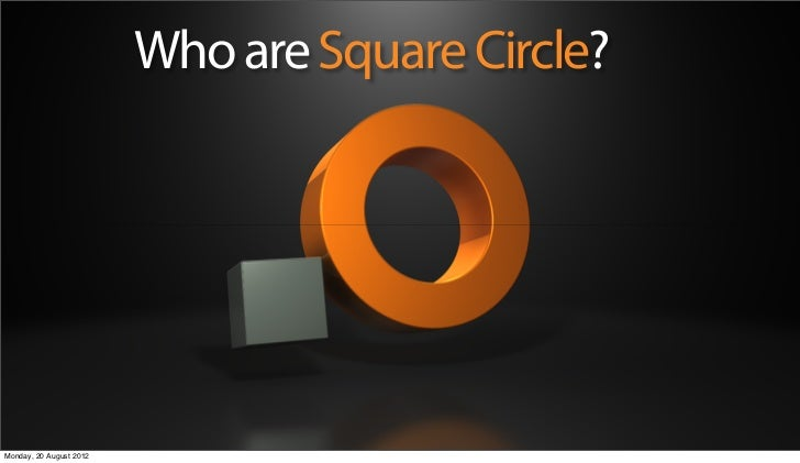 Who are Square Circle?Monday, 20 August 2012