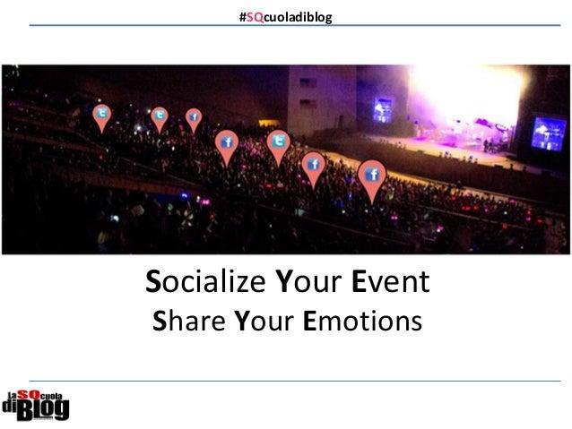 #SQcuoladiblog   Socialize Your Event Share Your Emotions