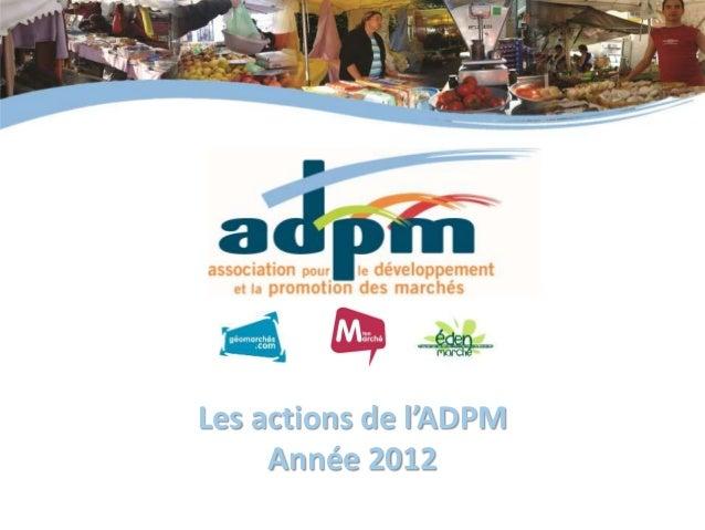 1 Rapport d'activité 2012 – AG du 26 mars 2013 Les actions de l'ADPM Année 2012