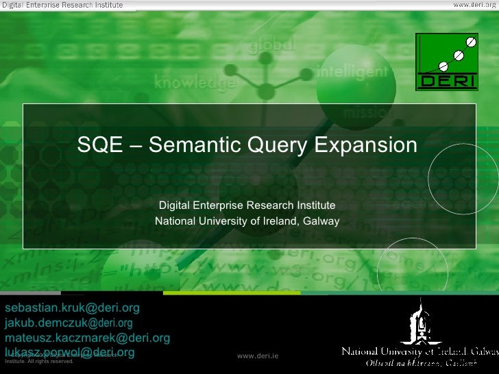 SQE – Semantic Query Expansion Digital Enterprise Research Institute National University of Ireland, Galway [email_address...
