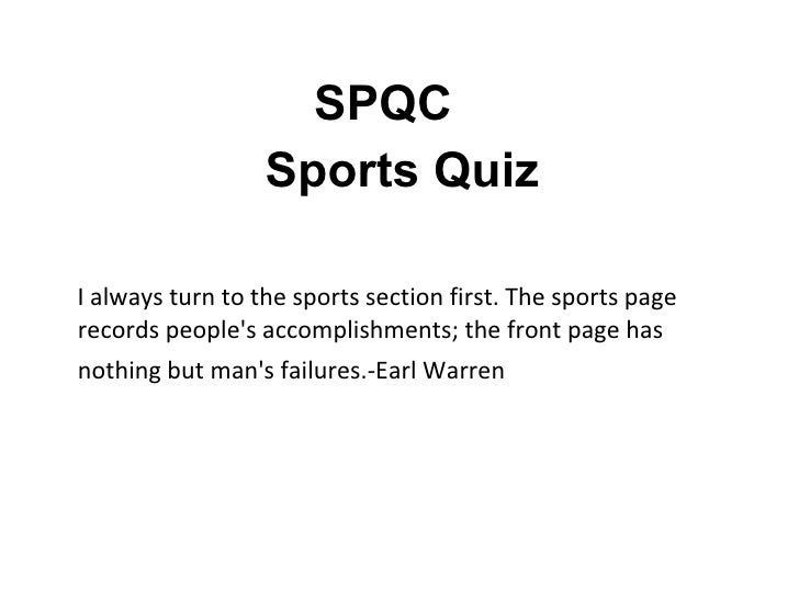 <ul><li>SPQC  </li></ul><ul><li>Sports Quiz </li></ul><ul><li>I always turn to the sports section first.The sports page r...