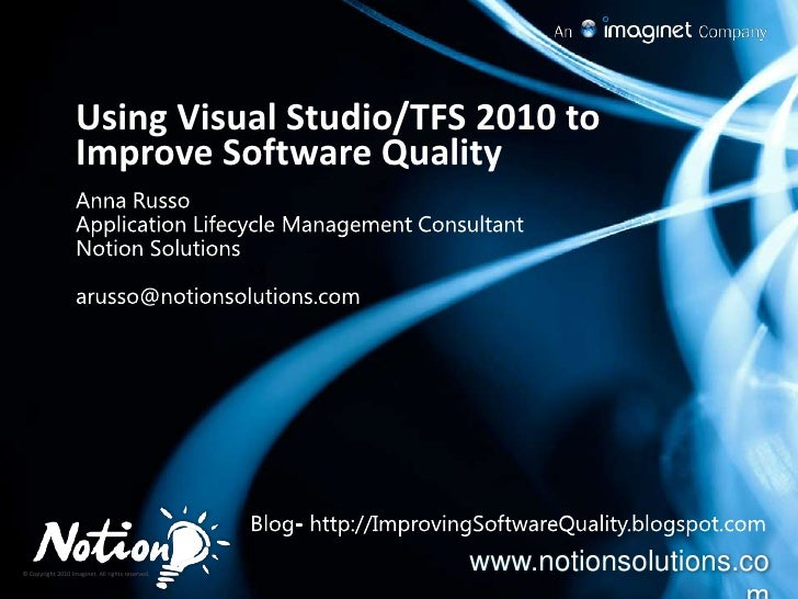 Using Visual Studio/TFS 2010 to Improve Software Quality<br />Anna Russo<br />Application Lifecycle Management Consultant<...