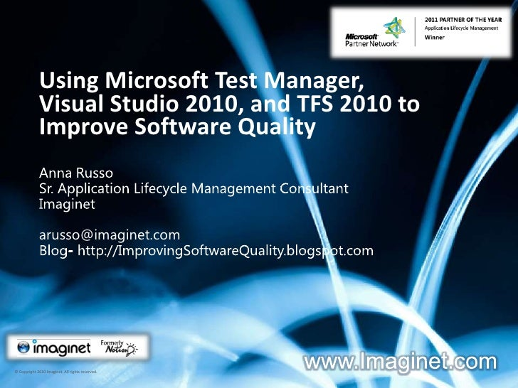 Using Microsoft Test Manager, <br />Visual Studio 2010, and TFS 2010 to Improve Software Quality<br />Anna Russo<br />Sr. ...