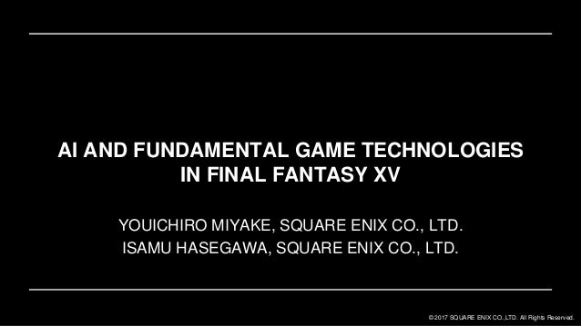 © 2017 SQUARE ENIX CO.,LTD. All Rights Reserved. YOUICHIRO MIYAKE, SQUARE ENIX CO., LTD. ISAMU HASEGAWA, SQUARE ENIX CO., ...