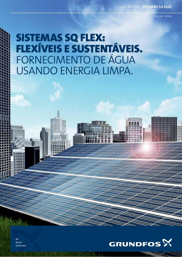 be think innovate 0.05 kW - 9.2 kW grundfos SISTEMAS SQ FLEX SISTEMAs SQ FLEX: FLEXÍVEis E SUSTENTÁVeis. FORNECIMENTO DE Á...