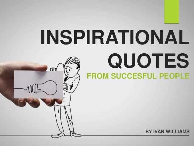 INSPIRATIONAL QUOTES BY IVAN WILLIAMS FROM SUCCESFUL PEOPLE
