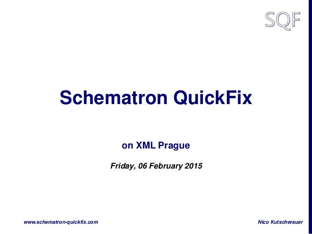 Nico Kutscherauerwww.schematron-quickfix.com Schematron QuickFix on XML Prague Friday, 06 February 2015