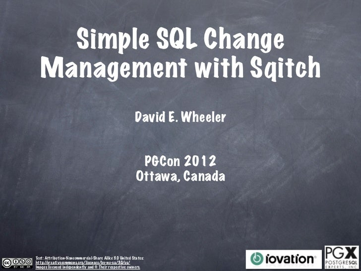 Simple SQL Change  Management with Sqitch                                                        David E. Wheeler         ...