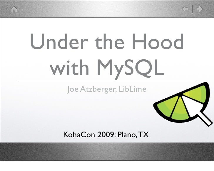 Under the Hood  with MySQL     Joe Atzberger, LibLime        KohaCon 2009: Plano, TX