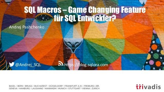 SQL Macros – Game Changing Feature für SQL Entwickler? Andrej Pashchenko @Andrej_SQL https://blog.sqlora.com