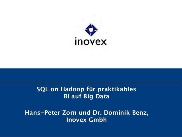SQL on Hadoop für praktikables  BI auf Big Data ! Hans-Peter Zorn und Dr. Dominik Benz, Inovex Gmbh