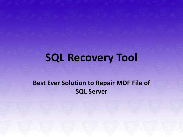 SQL Recovery ToolBest Ever Solution to Repair MDF File of               SQL Server