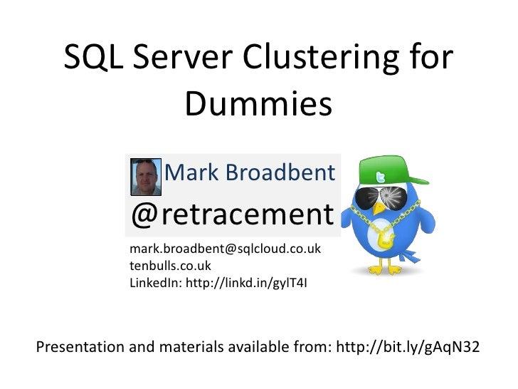 SQL Server Clustering for          Dummies                  Mark Broadbent             @retracement             mark.broad...