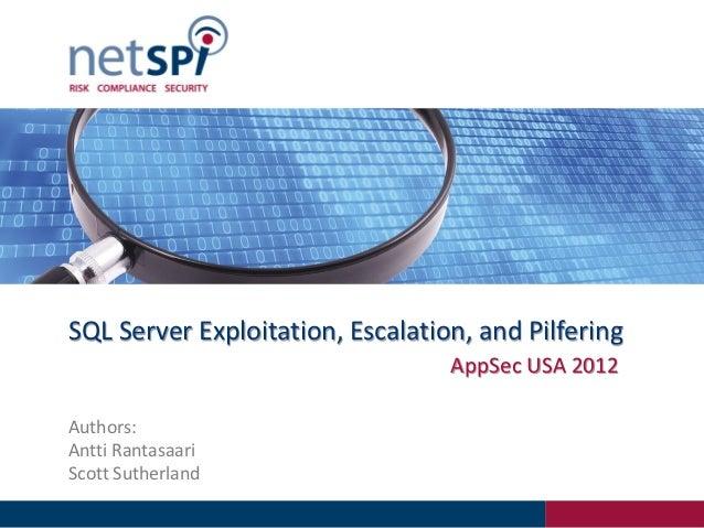 SQL Server Exploitation, Escalation, and Pilfering                                  AppSec USA 2012Authors:Antti Rantasaar...