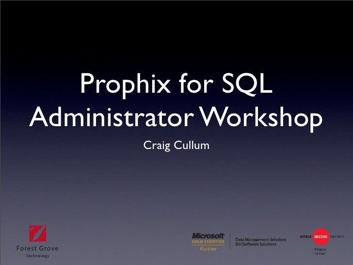 Prophix for SQL Administrator Workshop         Craig Cullum