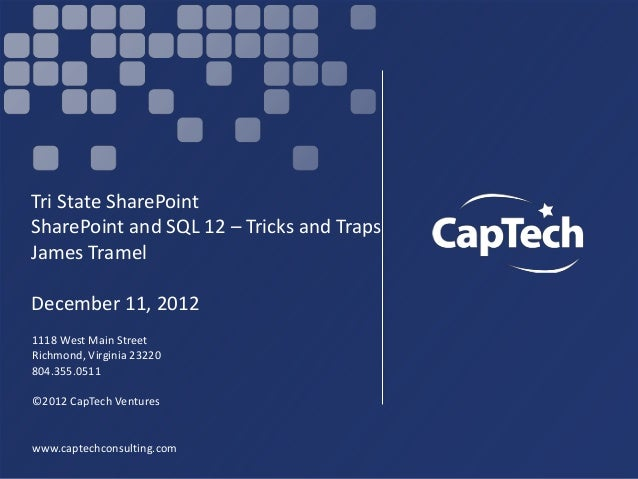 Tri State SharePointSharePoint and SQL 12 – Tricks and TrapsJames TramelDecember 11, 20121118 West Main StreetRichmond, Vi...