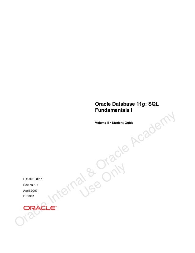 Oracle Database 11g: SQL Fundamentals I Volume II • Student Guide  D49996GC11 Edition 1.1 April 2009 D59981  ra O  le c  l...
