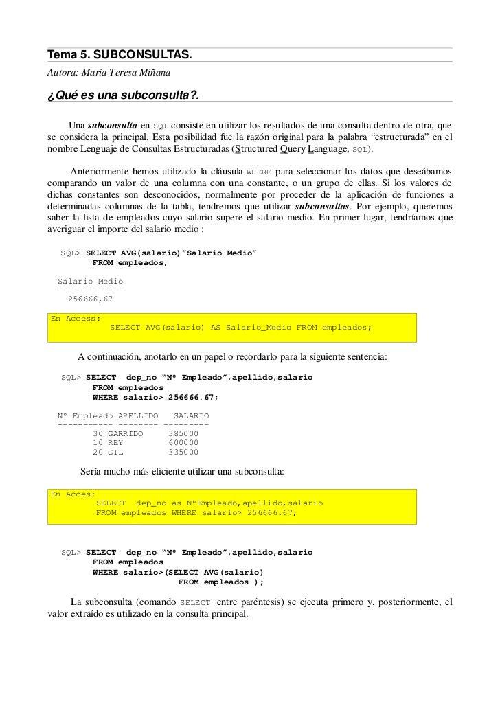 Tema 5. SUBCONSULTAS.Autora: Maria Teresa Miñana¿Qué es una subconsulta?.     Una subconsulta en SQL consiste en utilizar ...