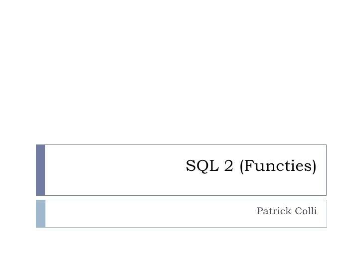 SQL 2 (Functies)        Patrick Colli