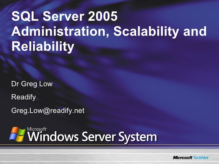 SQL Server 2005 Administration, Scalability and Reliability Dr Greg Low Readify [email_address]