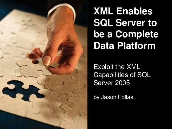 XML Enables SQL Server to be a Complete Data PlatformExploit the XML Capabilities of SQL Server 2005 by Jason Follas<br />