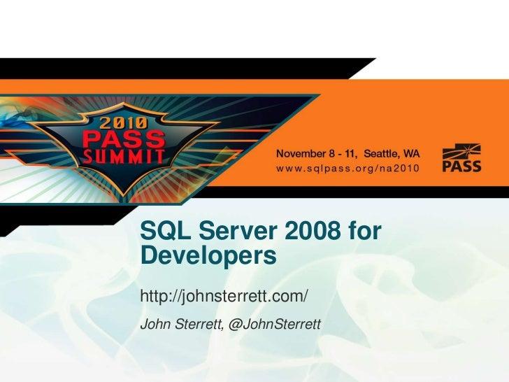 SQL Server 2008 forDevelopershttp://johnsterrett.com/John Sterrett, @JohnSterrett