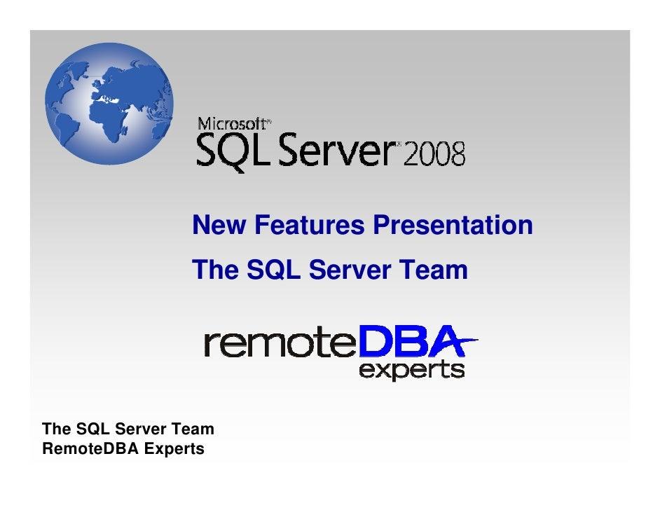 New Features Presentation                 The SQL Server Team     The SQL Server Team RemoteDBA Experts