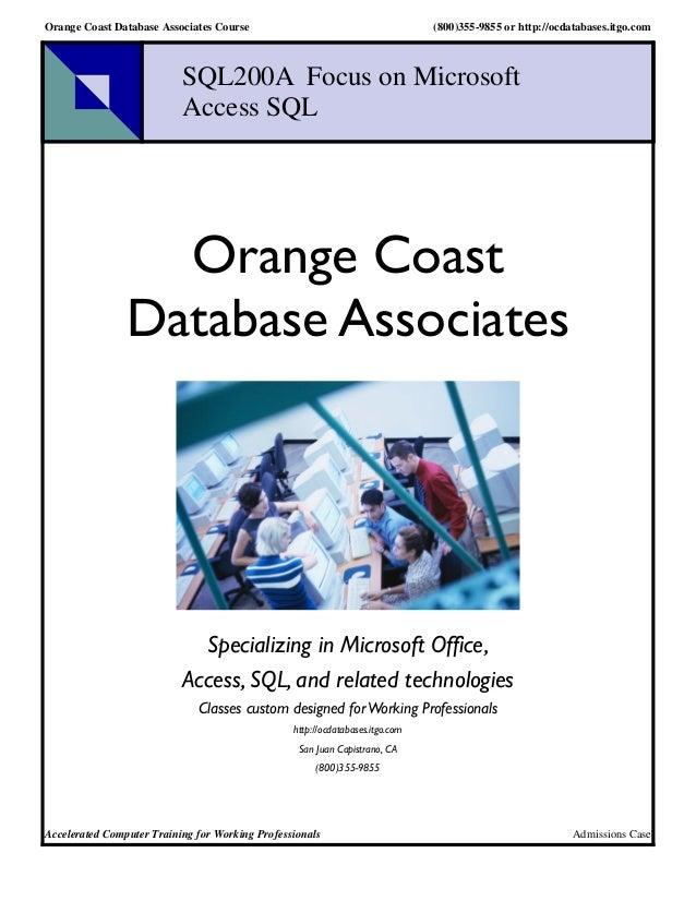 Orange Coast Database Associates Course (800)355-9855 or http://ocdatabases.itgo.com  SQL200A Focus on Microsoft  Access S...