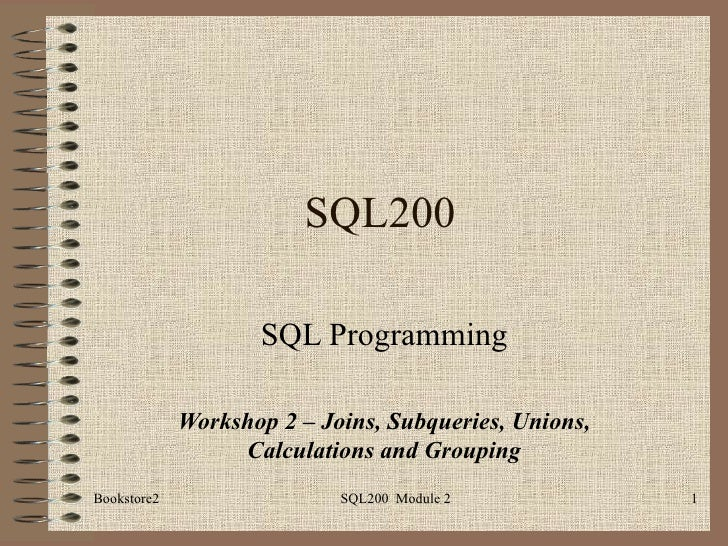 SQL200 SQL Programming Workshop 2 – Joins, Subqueries, Unions, Calculations and Grouping