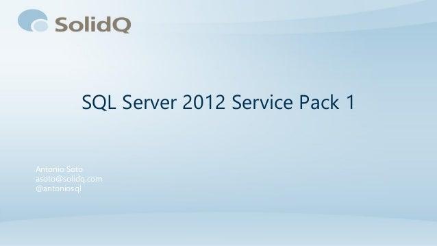 SQL Server 2012 Service Pack 1Antonio Sotoasoto@solidq.com@antoniosql