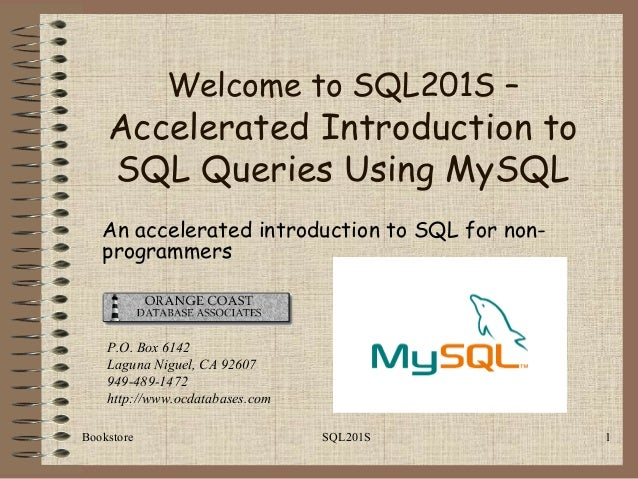 Bookstore SQL201S 1 An accelerated introduction to SQL for non- programmers P.O. Box 6142 Laguna Niguel, CA 92607 949-489-...