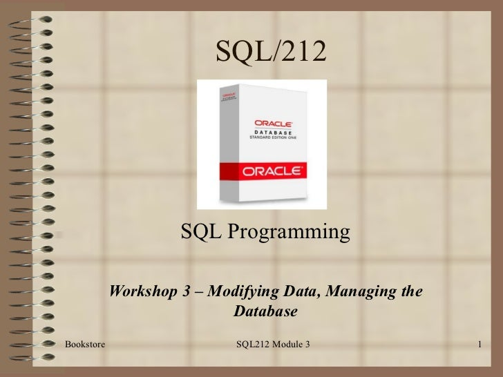 SQL/212 SQL Programming Workshop 3 – Modifying Data, Managing the Database Bookstore SQL212 Module 3