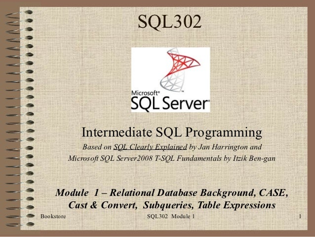 SQL302               Intermediate SQL Programming                Based on SQL Clearly Explained by Jan Harrington and     ...