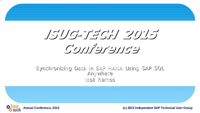 (c) 2015 Independent SAP Technical User GroupAnnual Conference, 2015 -ISUG TECH 2015-ISUG TECH 2015 ConferenceConference S...
