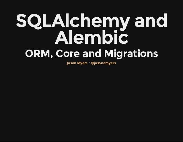 SQLAlchemy and Alembic ORM, Core and Migrations /Jason Myers @jasonamyers
