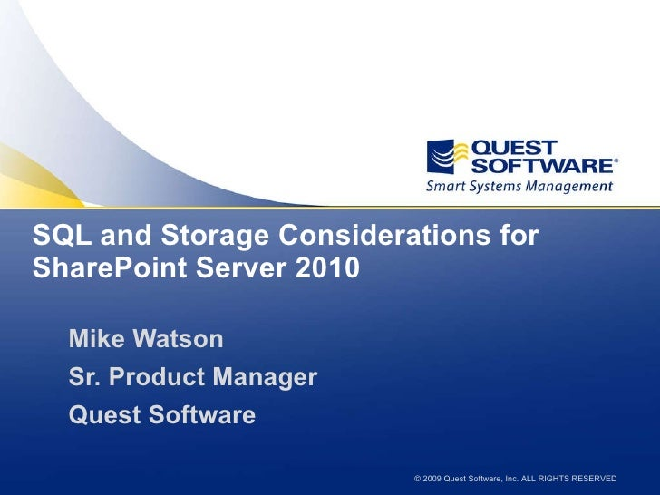 SQL and Storage Considerations for SharePoint Server 2010 <ul><li>Mike Watson </li></ul><ul><li>Sr. Product Manager </li><...