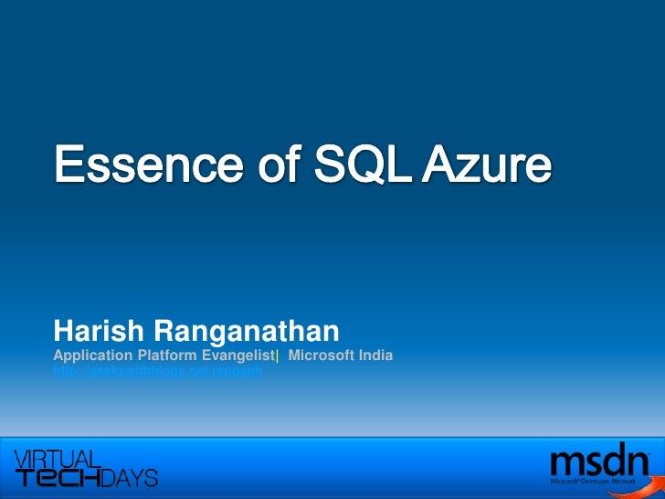 Essence of SQL Azure<br />Harish Ranganathan<br />Application Platform Evangelist|  Microsoft India<br />http://geekswithb...