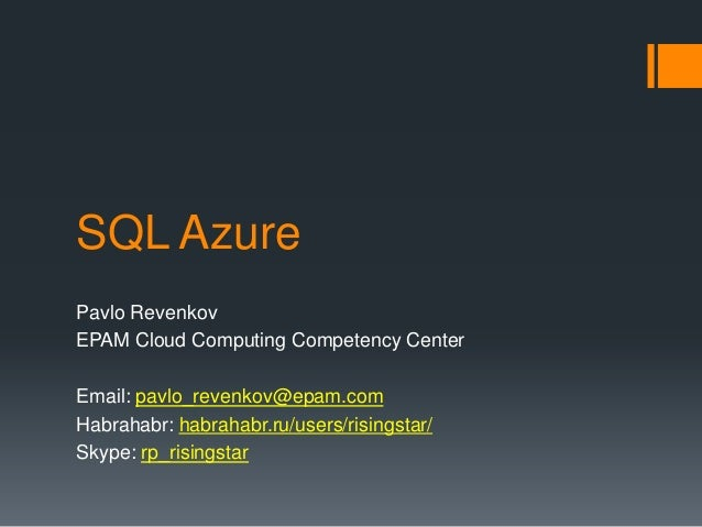 SQL Azure Pavlo Revenkov EPAM Cloud Computing Competency Center Email: pavlo_revenkov@epam.com Habrahabr: habrahabr.ru/use...