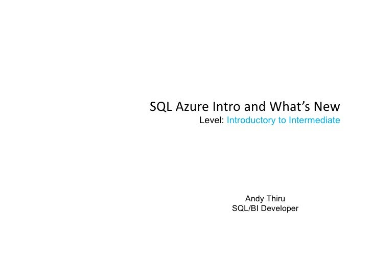 SQL Azure Intro and What's New       Level: Introductory to Intermediate                 Andy Thiru               SQL/BI D...