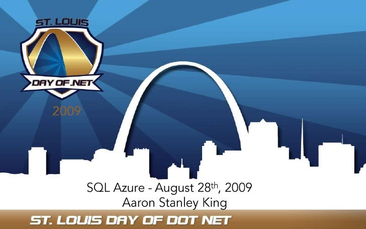 2009<br /> SQL Azure - August 28th, 2009Aaron Stanley King<br />