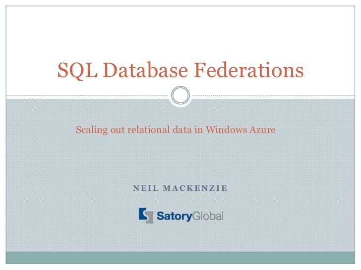 SQL Database Federations Scaling out relational data in Windows Azure             NEIL MACKENZIE