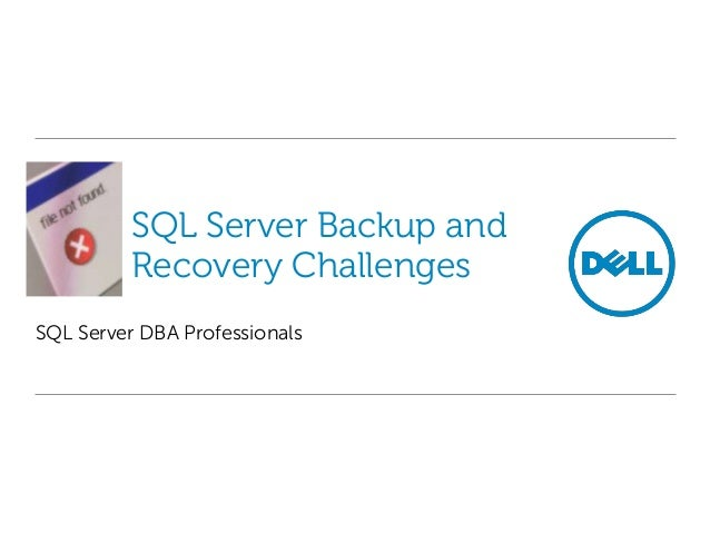 SQL Server Backup and Recovery Challenges SQL Server DBA Professionals