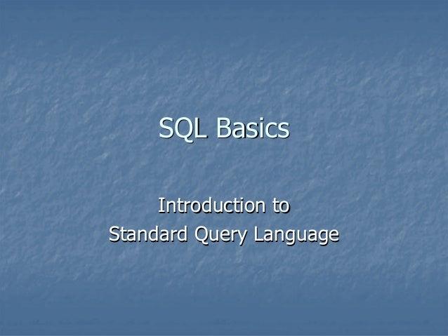 SQL BasicsSQL BasicsIntroduction toIntroduction toStandard Query LanguageStandard Query Language
