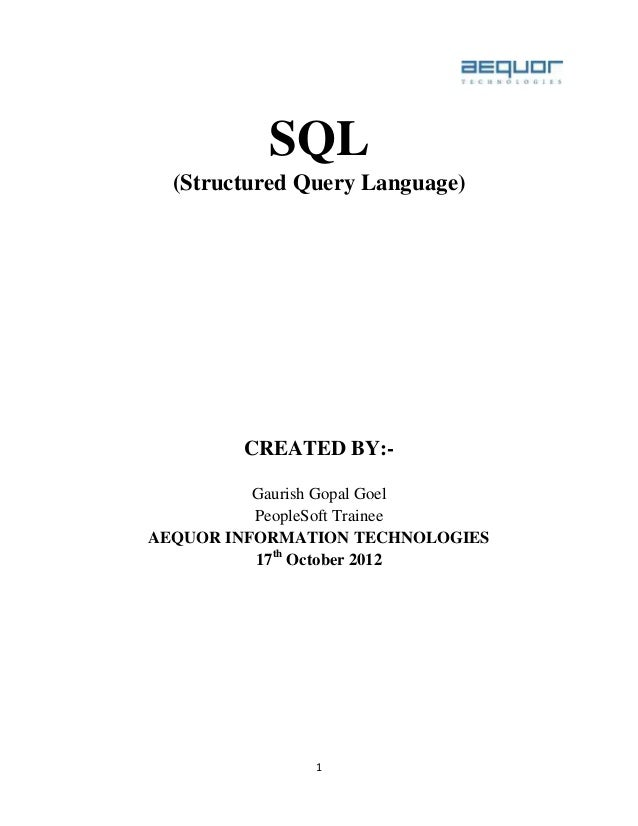 1SQL(Structured Query Language)CREATED BY:-Gaurish Gopal GoelPeopleSoft TraineeAEQUOR INFORMATION TECHNOLOGIES17thOctober ...